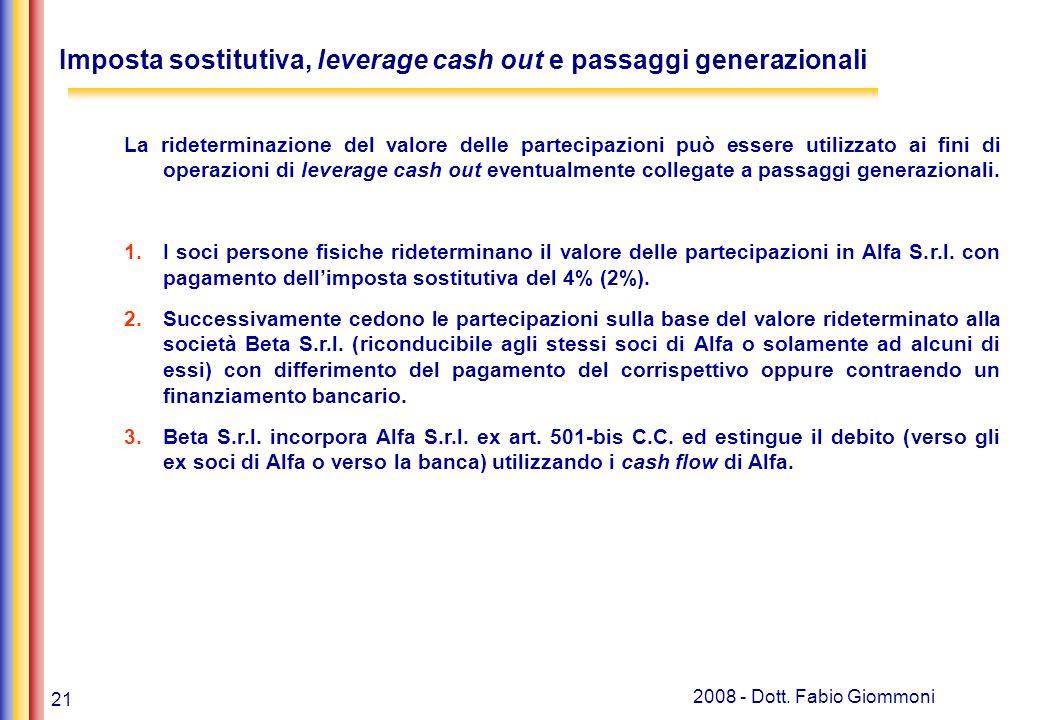 21 2008 - Dott. Fabio Giommoni Imposta sostitutiva, leverage cash out e passaggi generazionali La rideterminazione del valore delle partecipazioni può