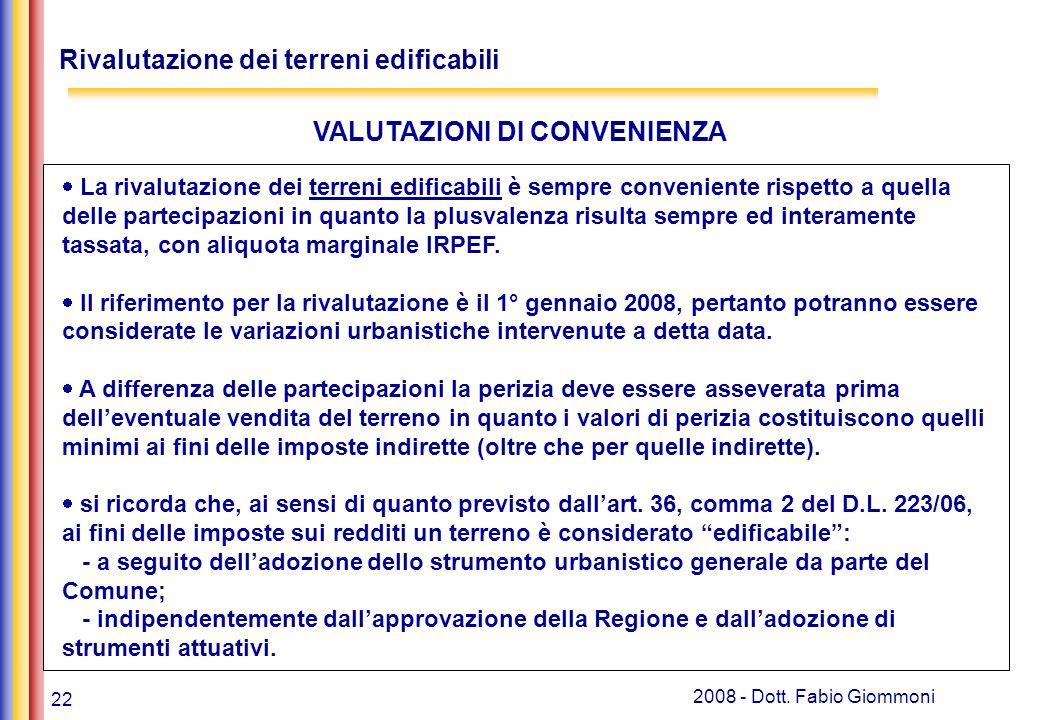 22 2008 - Dott. Fabio Giommoni La rivalutazione dei terreni edificabili è sempre conveniente rispetto a quella delle partecipazioni in quanto la plusv
