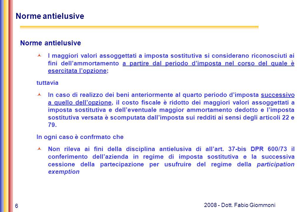6 2008 - Dott. Fabio Giommoni Norme antielusive I maggiori valori assoggettati a imposta sostitutiva si considerano riconosciuti ai fini dellammortame