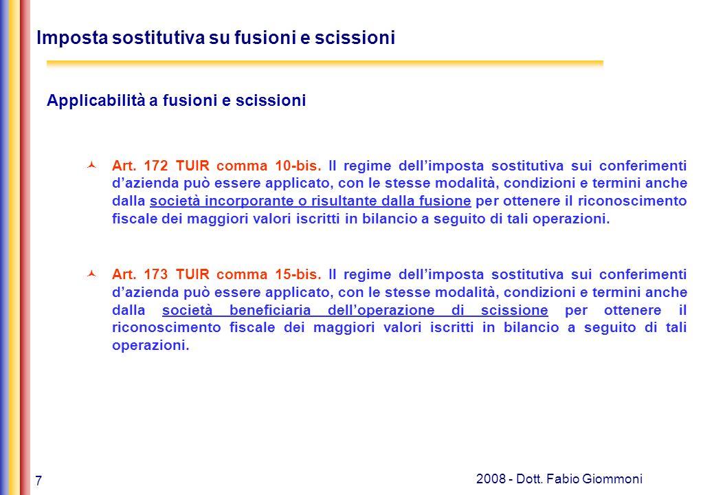 7 2008 - Dott. Fabio Giommoni Imposta sostitutiva su fusioni e scissioni Applicabilità a fusioni e scissioni Art. 172 TUIR comma 10-bis. Il regime del