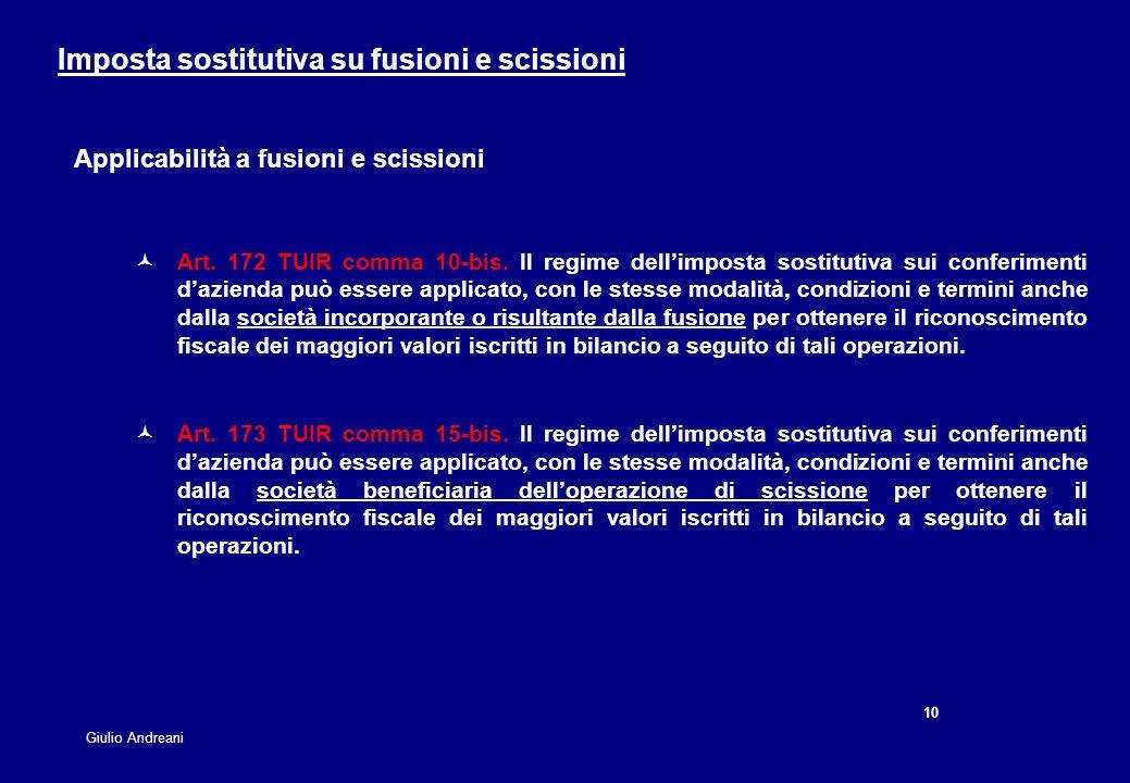 10 Giulio Andreani Imposta sostitutiva su fusioni e scissioni Applicabilità a fusioni e scissioni Art. 172 TUIR comma 10-bis. Il regime dellimposta so