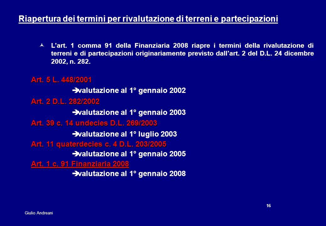 16 Giulio Andreani Riapertura dei termini per rivalutazione di terreni e partecipazioni Lart. 1 comma 91 della Finanziaria 2008 riapre i termini della