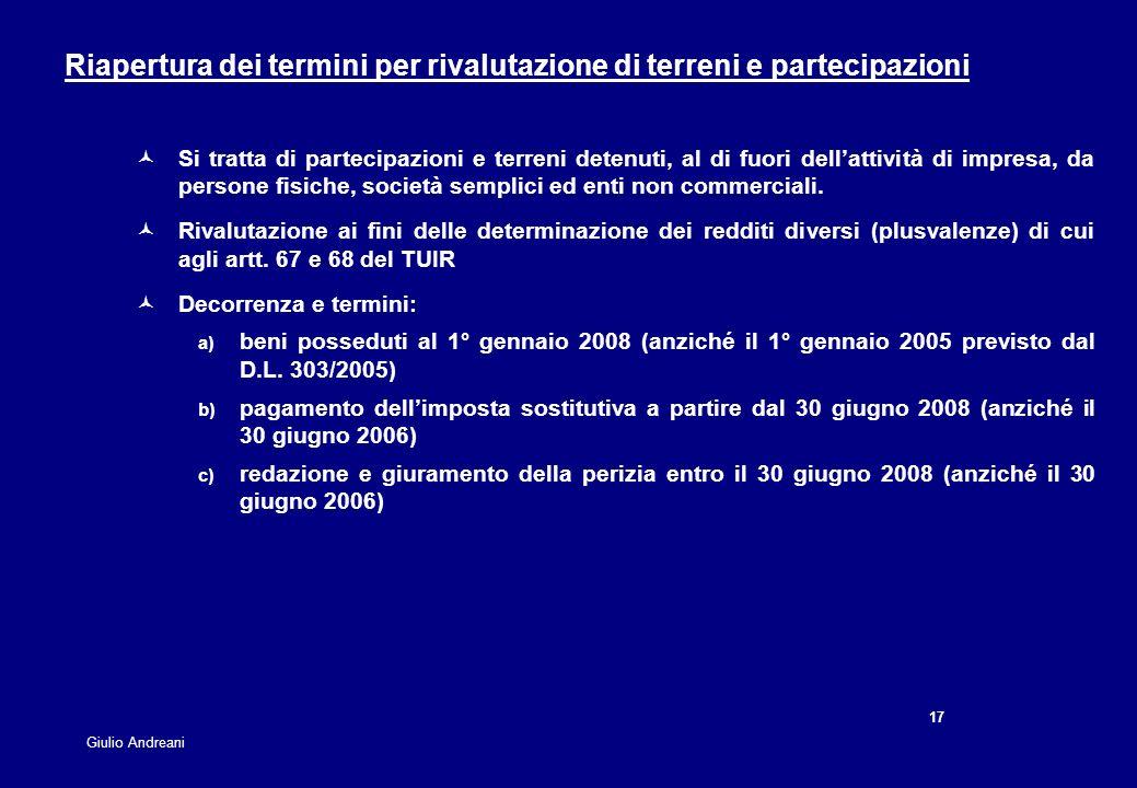 17 Giulio Andreani Riapertura dei termini per rivalutazione di terreni e partecipazioni Si tratta di partecipazioni e terreni detenuti, al di fuori de