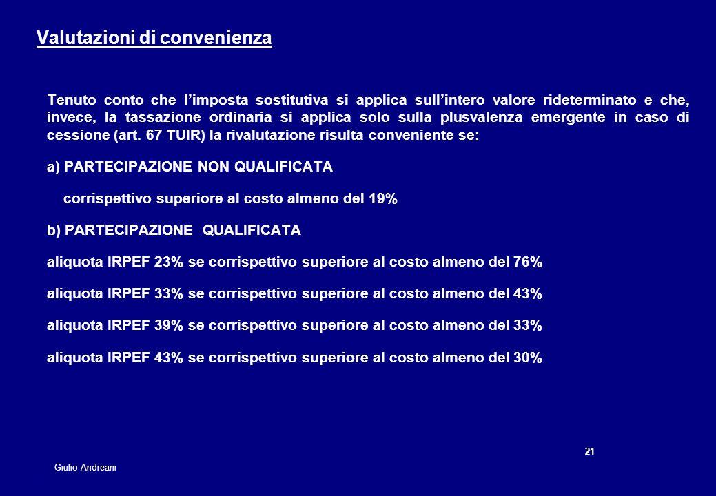 21 Giulio Andreani Tenuto conto che limposta sostitutiva si applica sullintero valore rideterminato e che, invece, la tassazione ordinaria si applica