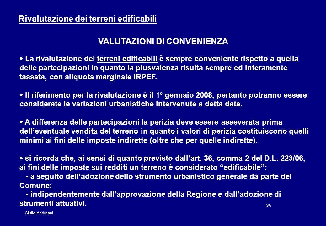 25 Giulio Andreani La rivalutazione dei terreni edificabili è sempre conveniente rispetto a quella delle partecipazioni in quanto la plusvalenza risul