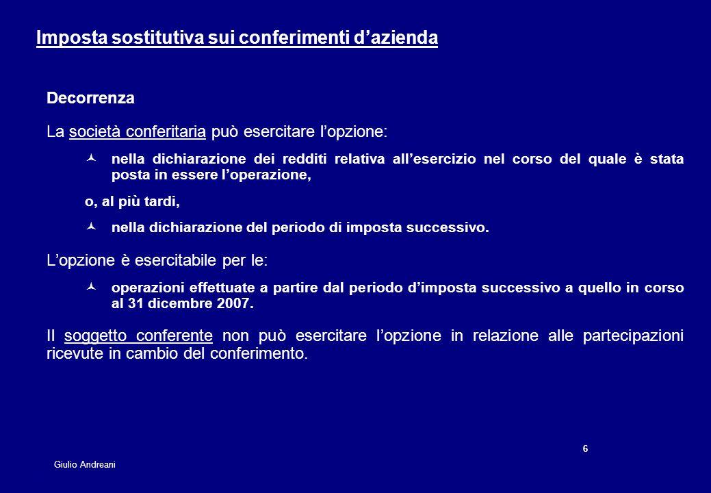 6 6 Giulio Andreani Imposta sostitutiva sui conferimenti dazienda Decorrenza La società conferitaria può esercitare lopzione: nella dichiarazione dei