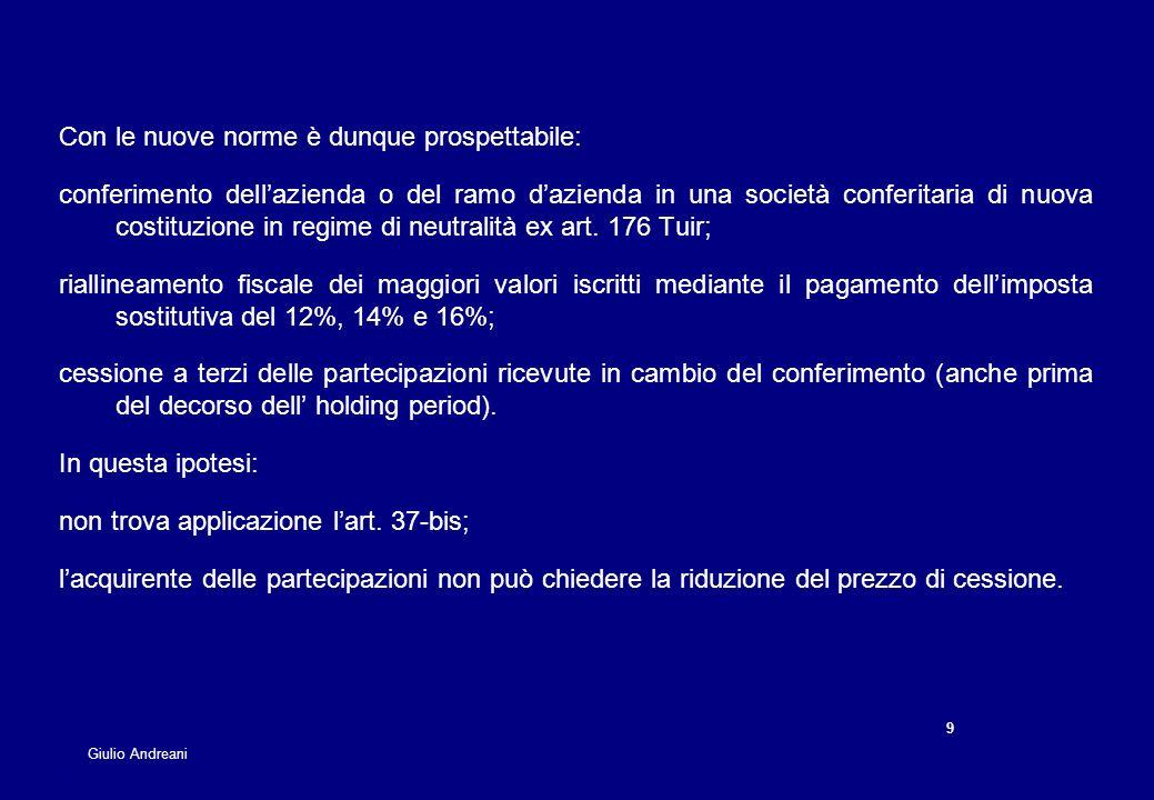 9 9 Giulio Andreani Con le nuove norme è dunque prospettabile: conferimento dellazienda o del ramo dazienda in una società conferitaria di nuova costi
