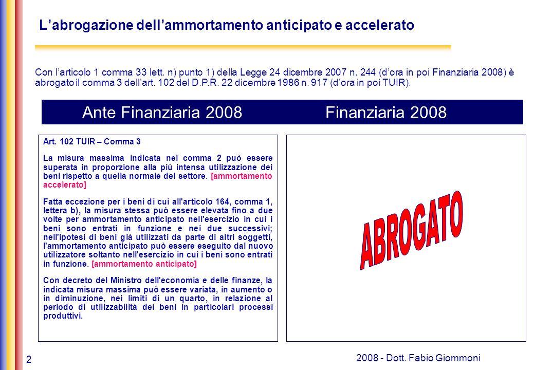 2 2008 - Dott. Fabio Giommoni Labrogazione dellammortamento anticipato e accelerato Art.