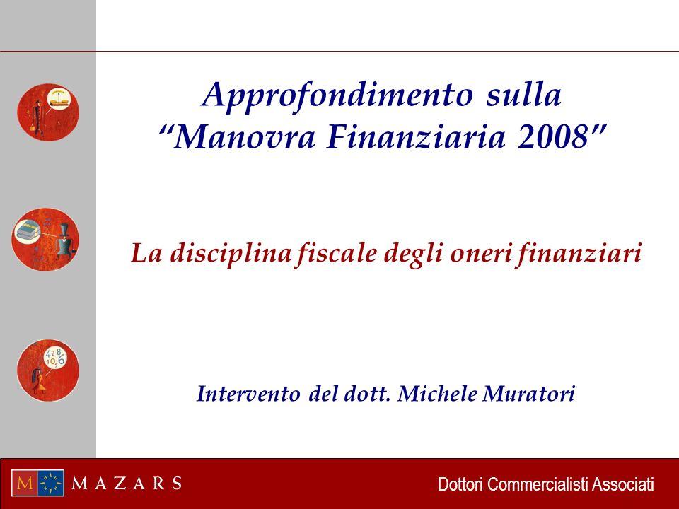 Dottori Commercialisti Associati Approfondimento sulla Manovra Finanziaria 2008 La disciplina fiscale degli oneri finanziari Intervento del dott.