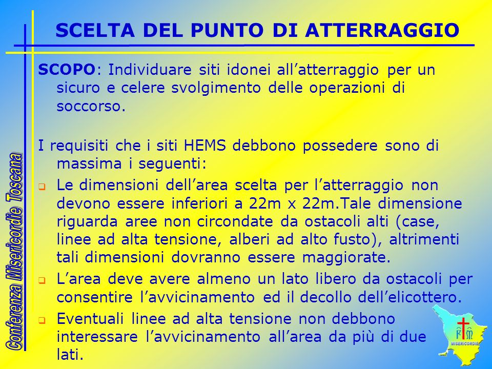 SCELTA DEL PUNTO DI ATTERRAGGIO SCOPO: Individuare siti idonei allatterraggio per un sicuro e celere svolgimento delle operazioni di soccorso. I requi