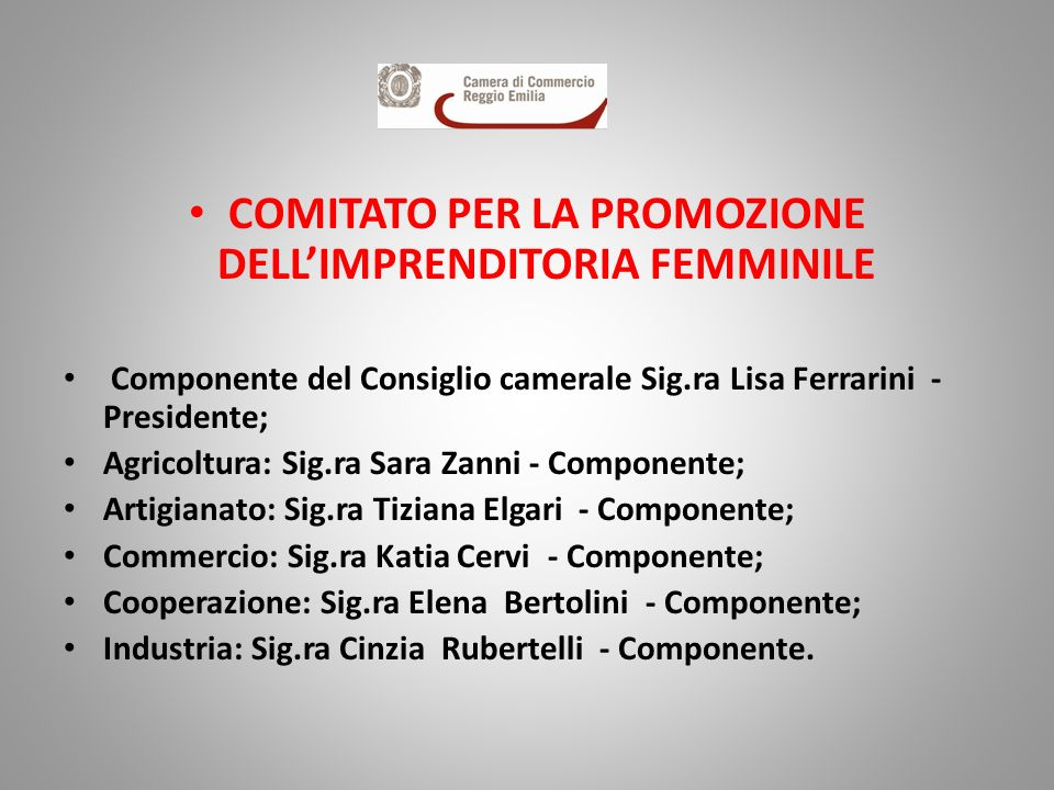 COMITATO PER LA PROMOZIONE DELLIMPRENDITORIA FEMMINILE Componente del Consiglio camerale Sig.ra Lisa Ferrarini - Presidente; Agricoltura: Sig.ra Sara