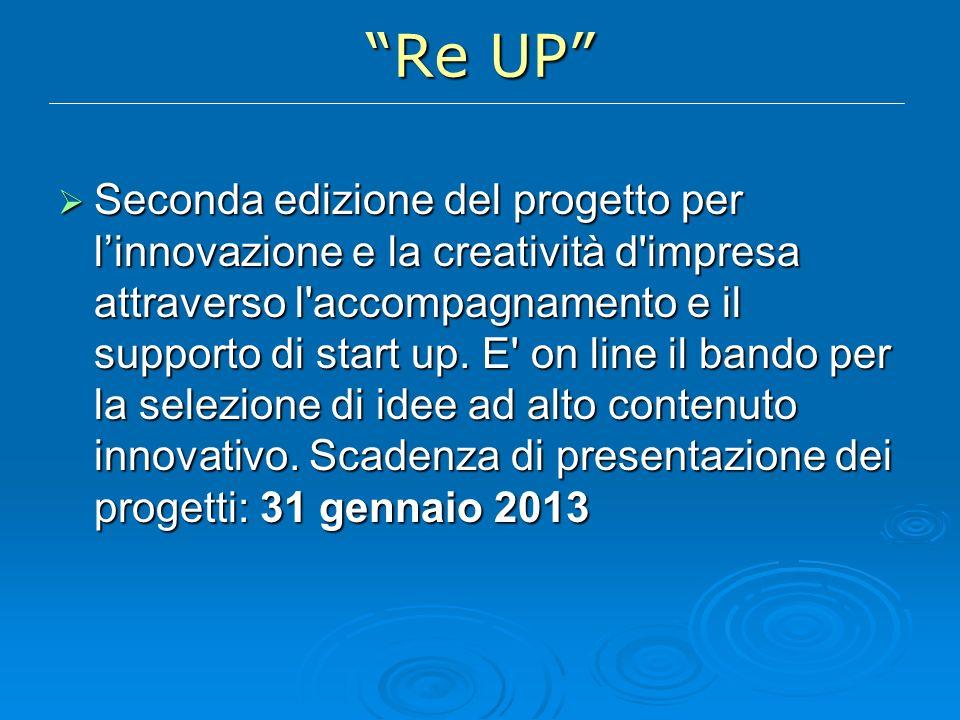 Re UP Seconda edizione del progetto per linnovazione e la creatività d impresa attraverso l accompagnamento e il supporto di start up.