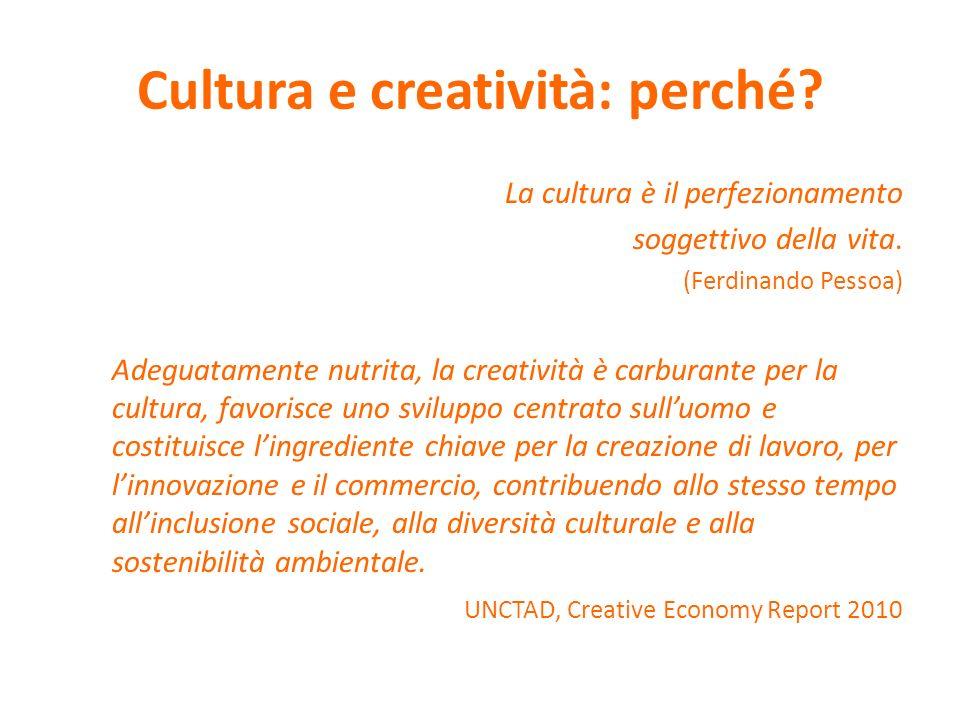 Cultura e creatività: perché? La cultura è il perfezionamento soggettivo della vita. (Ferdinando Pessoa) Adeguatamente nutrita, la creatività è carbur