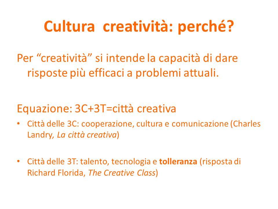 Cultura creatività: perché? Per creatività si intende la capacità di dare risposte più efficaci a problemi attuali. Equazione: 3C+3T=città creativa Ci