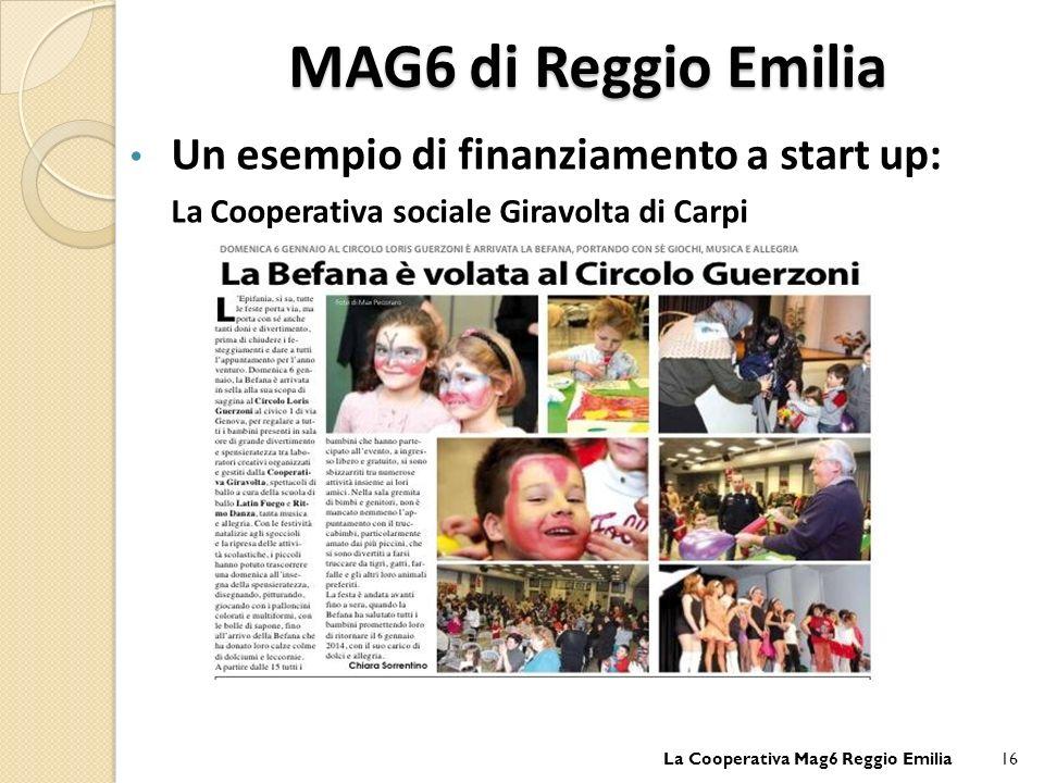 MAG6 di Reggio Emilia Un esempio di finanziamento a start up: La Cooperativa sociale Giravolta di Carpi La Cooperativa Mag6 Reggio Emilia16
