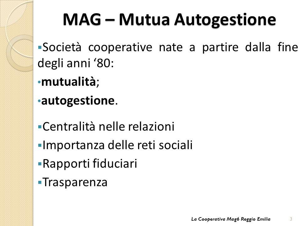 MAG – Mutua Autogestione Società cooperative nate a partire dalla fine degli anni 80: mutualità; autogestione.