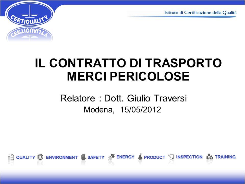 IL CONTRATTO DI TRASPORTO MERCI PERICOLOSE Modena, 15/05/2012 Relatore : Dott. Giulio Traversi