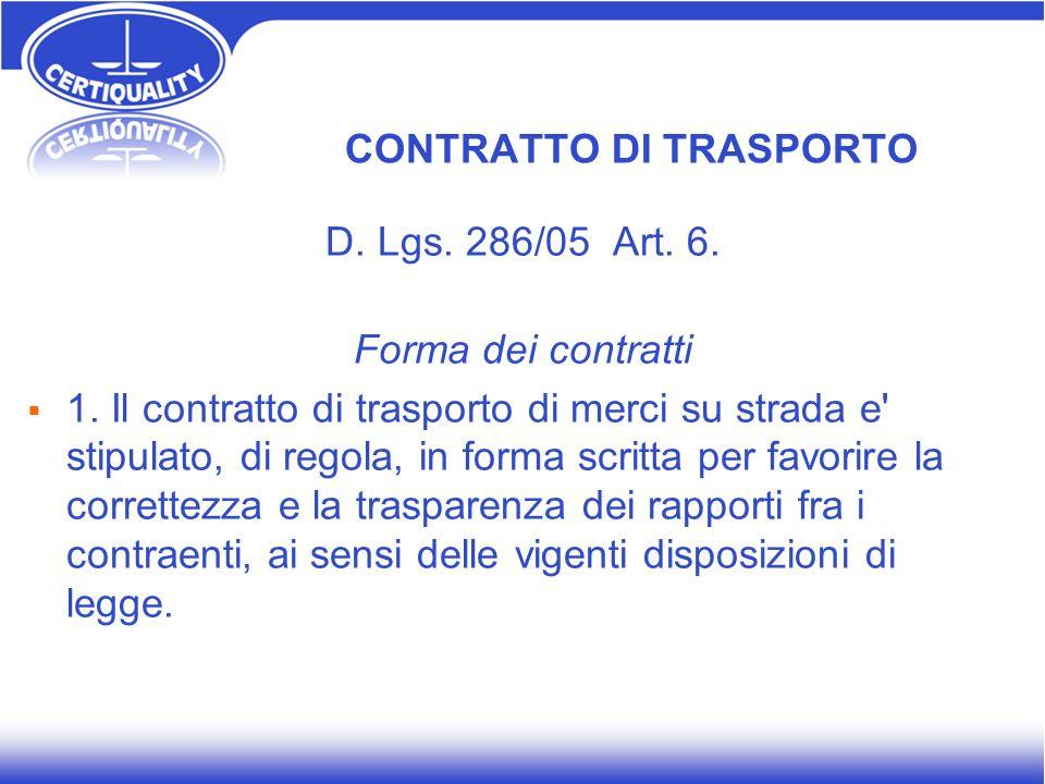 CONTRATTO DI TRASPORTO D. Lgs. 286/05 Art. 6. Forma dei contratti 1. Il contratto di trasporto di merci su strada e' stipulato, di regola, in forma sc