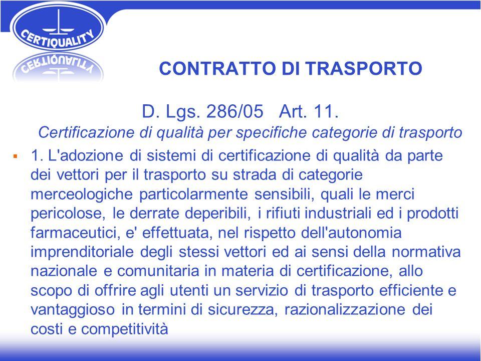 CONTRATTO DI TRASPORTO D. Lgs. 286/05 Art. 11. Certificazione di qualità per specifiche categorie di trasporto 1. L'adozione di sistemi di certificazi