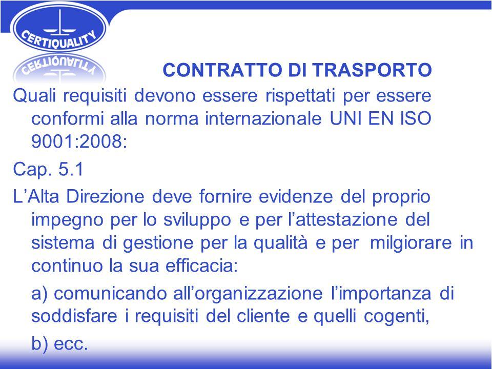 CONTRATTO DI TRASPORTO Quali requisiti devono essere rispettati per essere conformi alla norma internazionale UNI EN ISO 9001:2008: Cap. 5.1 LAlta Dir