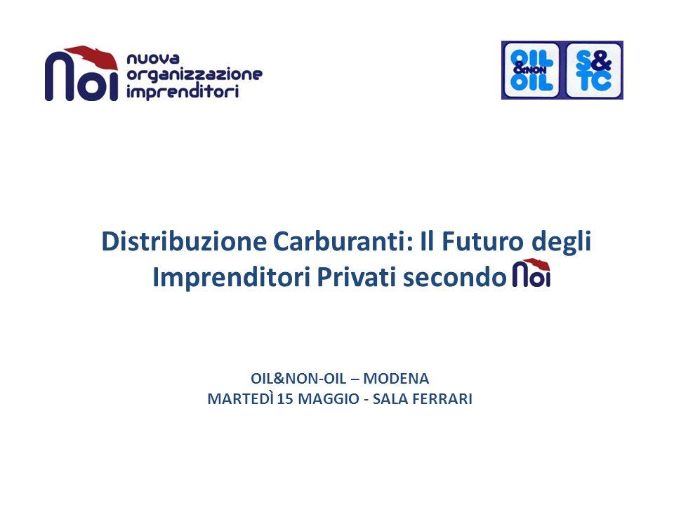 OIL&NON-OIL – MODENA MARTEDÌ 15 MAGGIO - SALA FERRARI Distribuzione Carburanti: Il Futuro degli Imprenditori Privati secondo
