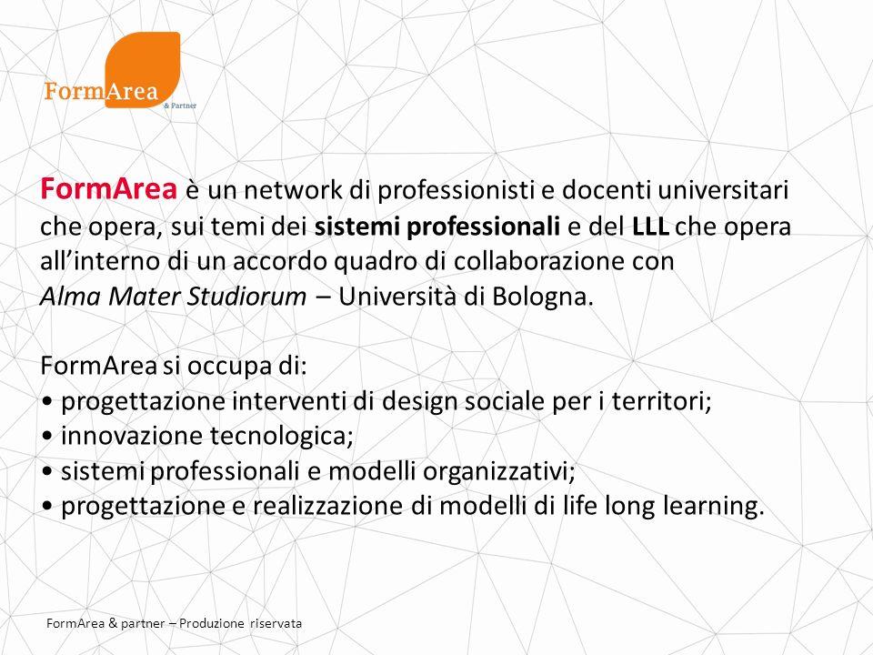 FormArea & partner – Produzione riservata FormArea è un network di professionisti e docenti universitari che opera, sui temi dei sistemi professionali e del LLL che opera allinterno di un accordo quadro di collaborazione con Alma Mater Studiorum – Università di Bologna.