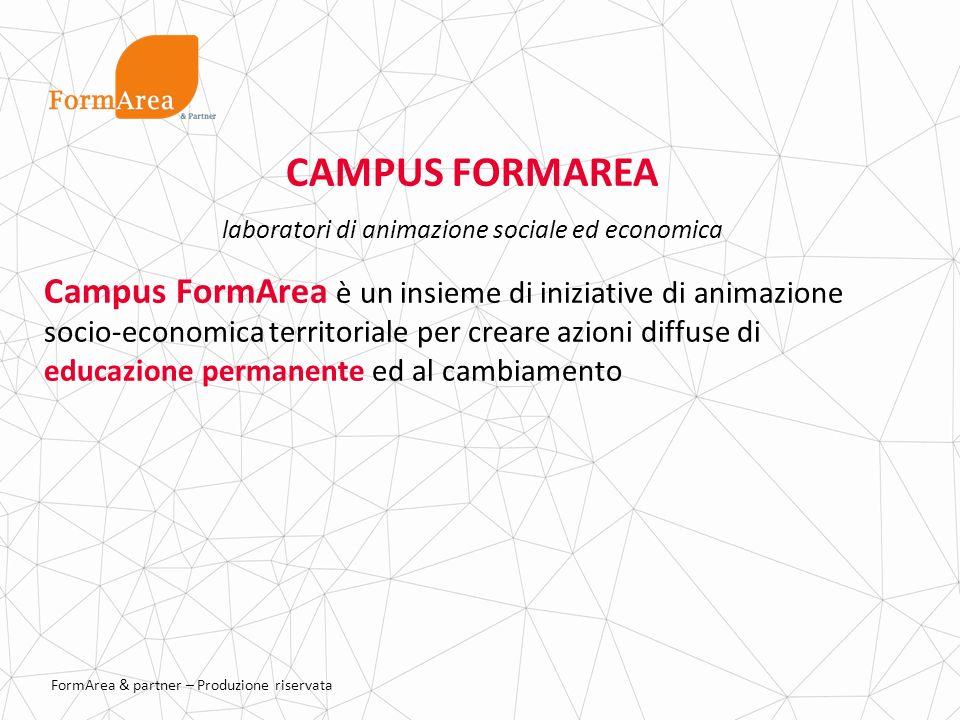 FormArea & partner – Produzione riservata CAMPUS FORMAREA laboratori di animazione sociale ed economica Campus FormArea è un insieme di iniziative di animazione socio-economica territoriale per creare azioni diffuse di educazione permanente ed al cambiamento