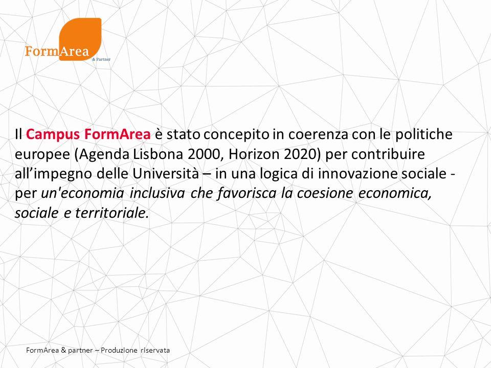 FormArea & partner – Produzione riservata Il Campus FormArea è stato concepito in coerenza con le politiche europee (Agenda Lisbona 2000, Horizon 2020) per contribuire allimpegno delle Università – in una logica di innovazione sociale - per un economia inclusiva che favorisca la coesione economica, sociale e territoriale.