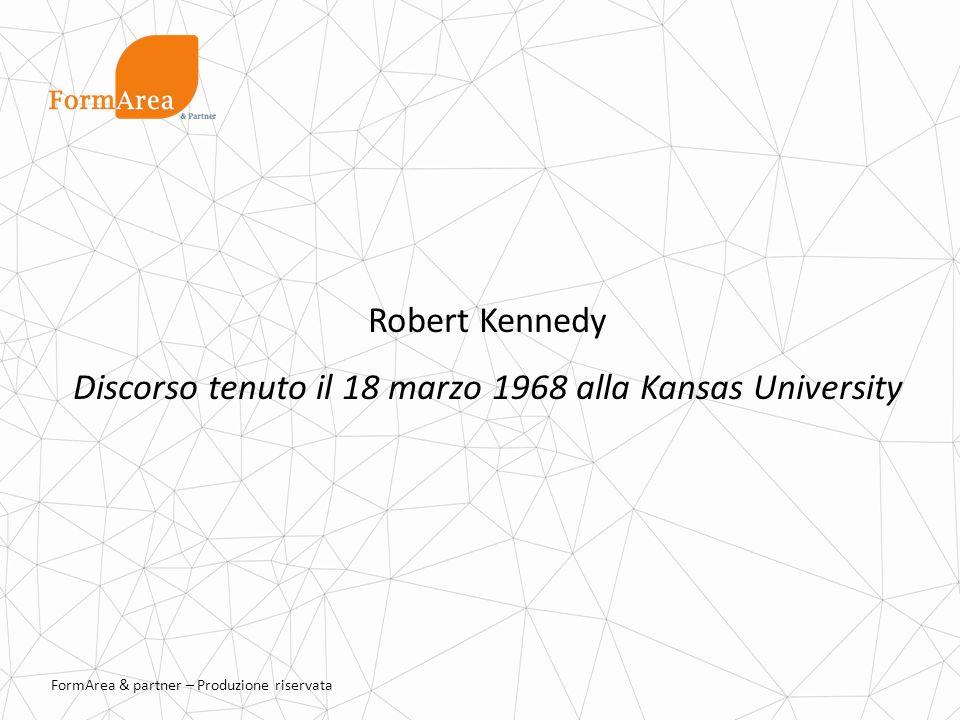 FormArea & partner – Produzione riservata Robert Kennedy Discorso tenuto il 18 marzo 1968 alla Kansas University