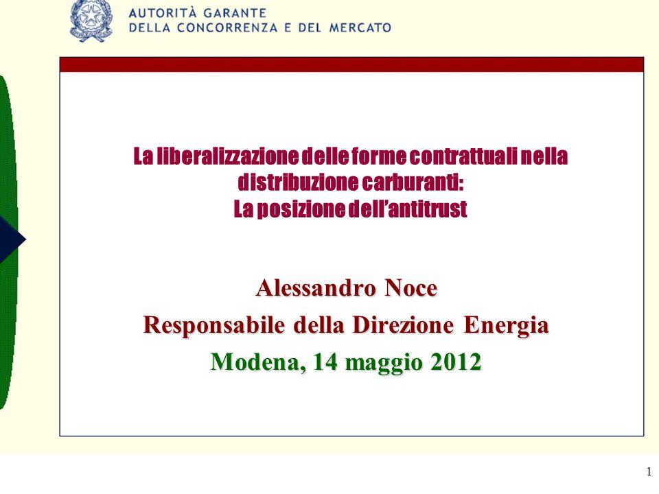 1 La liberalizzazione delle forme contrattuali nella distribuzione carburanti: La posizione dellantitrust Alessandro Noce Responsabile della Direzione Energia Modena, 14 maggio 2012
