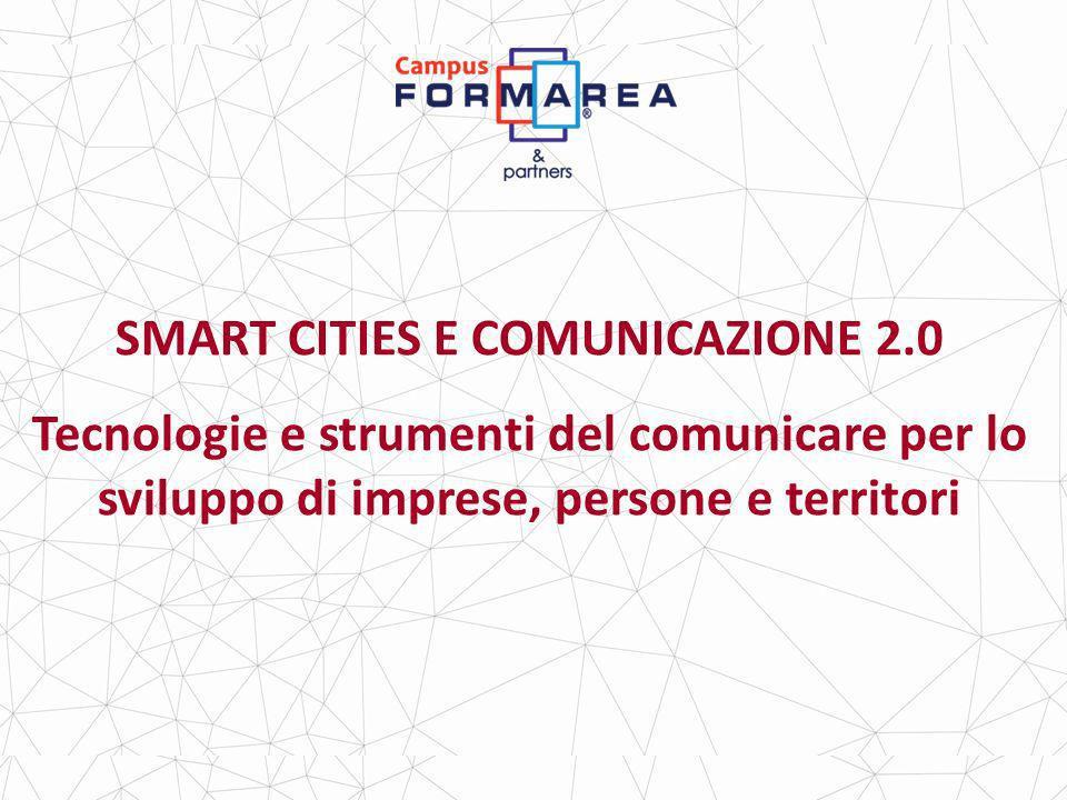 SMART CITIES E COMUNICAZIONE 2.0 Tecnologie e strumenti del comunicare per lo sviluppo di imprese, persone e territori