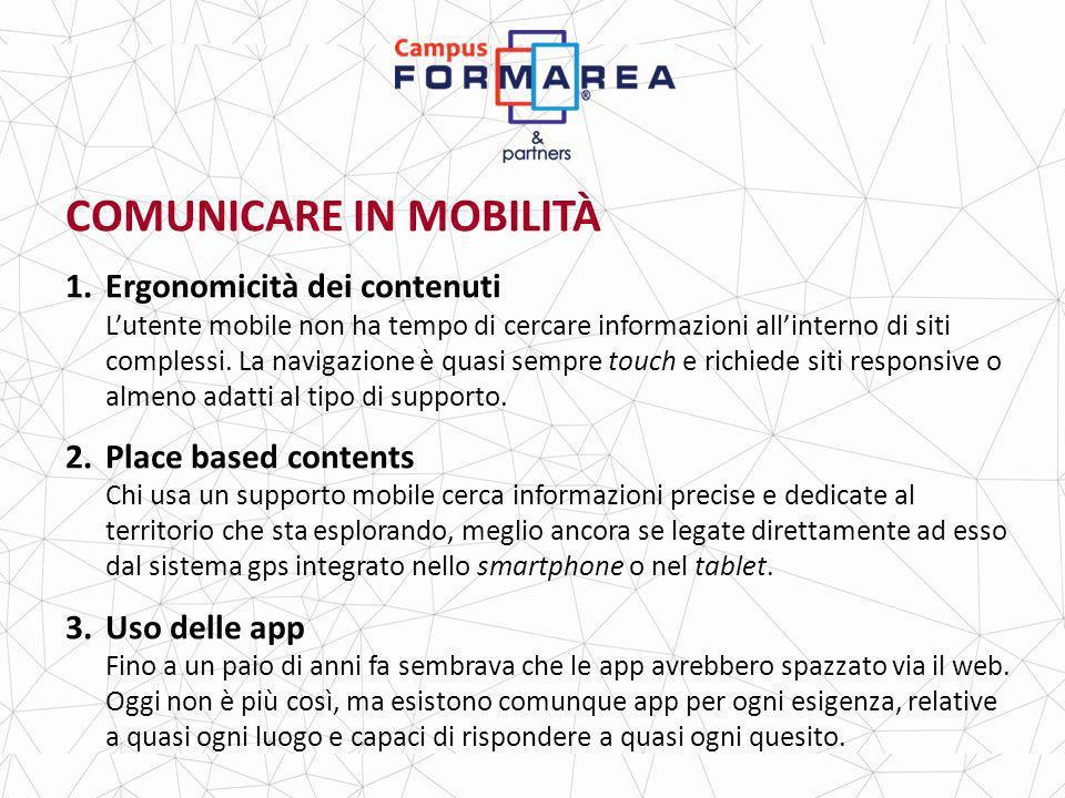 COMUNICARE IN MOBILITÀ 1.Ergonomicità dei contenuti Lutente mobile non ha tempo di cercare informazioni allinterno di siti complessi.