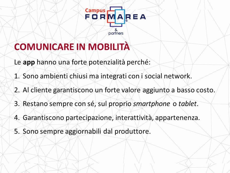 COMUNICARE IN MOBILITÀ Le app hanno una forte potenzialità perché: 1.Sono ambienti chiusi ma integrati con i social network.
