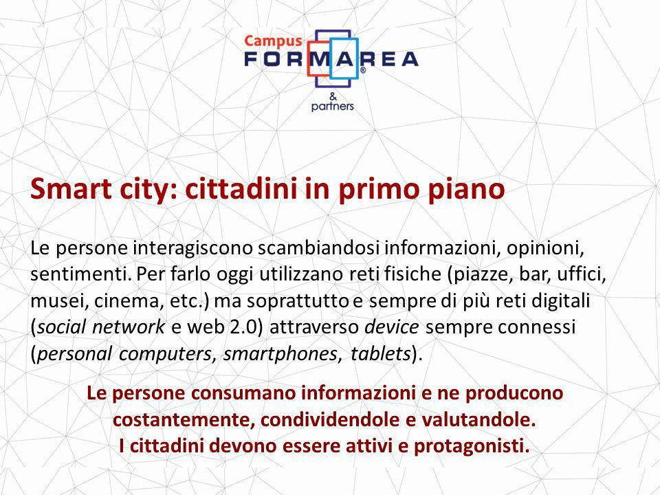 Smart city: cittadini in primo piano Le persone interagiscono scambiandosi informazioni, opinioni, sentimenti.