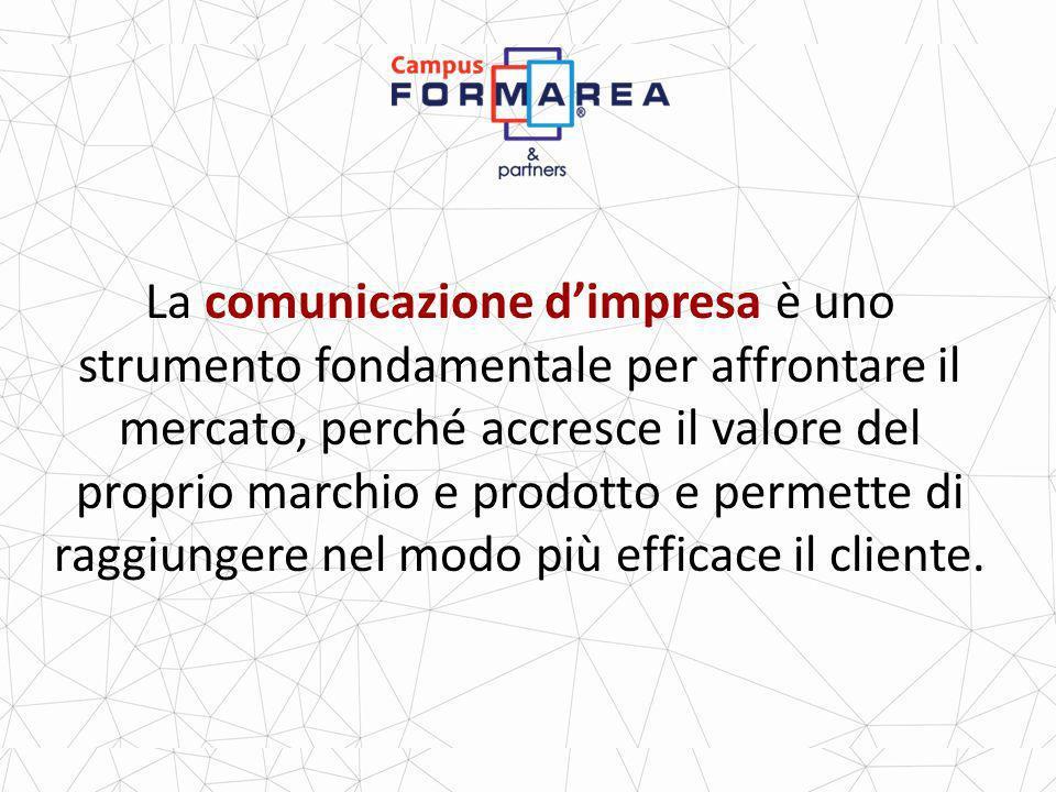 La comunicazione dimpresa è uno strumento fondamentale per affrontare il mercato, perché accresce il valore del proprio marchio e prodotto e permette di raggiungere nel modo più efficace il cliente.
