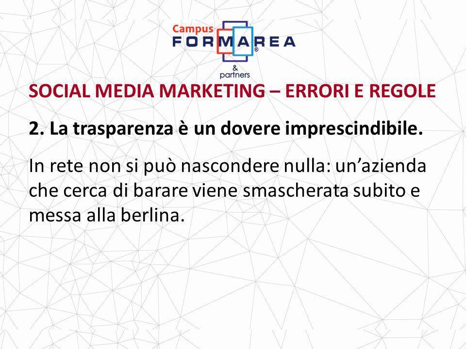 SOCIAL MEDIA MARKETING – ERRORI E REGOLE 2.La trasparenza è un dovere imprescindibile.