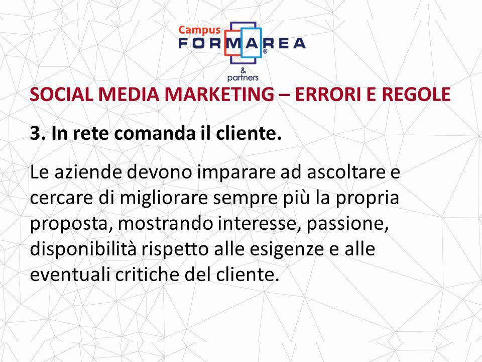 SOCIAL MEDIA MARKETING – ERRORI E REGOLE 3.In rete comanda il cliente.