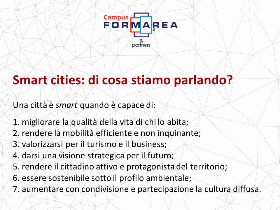 Smart cities: di cosa stiamo parlando.Una città è smart quando è capace di: 1.