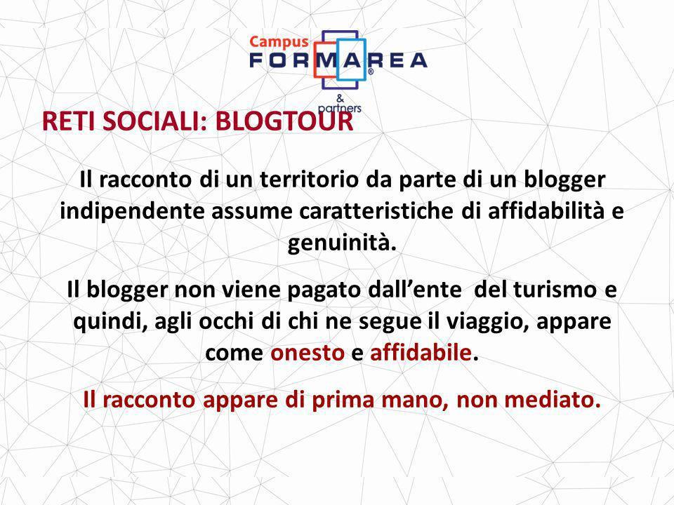 RETI SOCIALI: BLOGTOUR Il racconto di un territorio da parte di un blogger indipendente assume caratteristiche di affidabilità e genuinità.