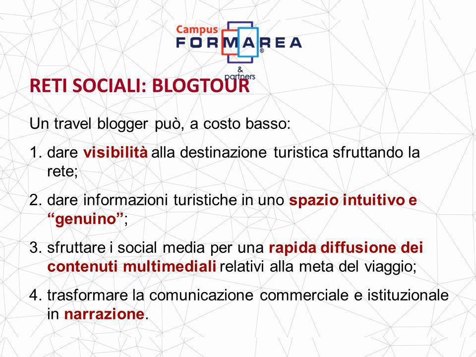 RETI SOCIALI: BLOGTOUR Un travel blogger può, a costo basso: 1.dare visibilità alla destinazione turistica sfruttando la rete; 2.dare informazioni turistiche in uno spazio intuitivo e genuino; 3.sfruttare i social media per una rapida diffusione dei contenuti multimediali relativi alla meta del viaggio; 4.trasformare la comunicazione commerciale e istituzionale in narrazione.