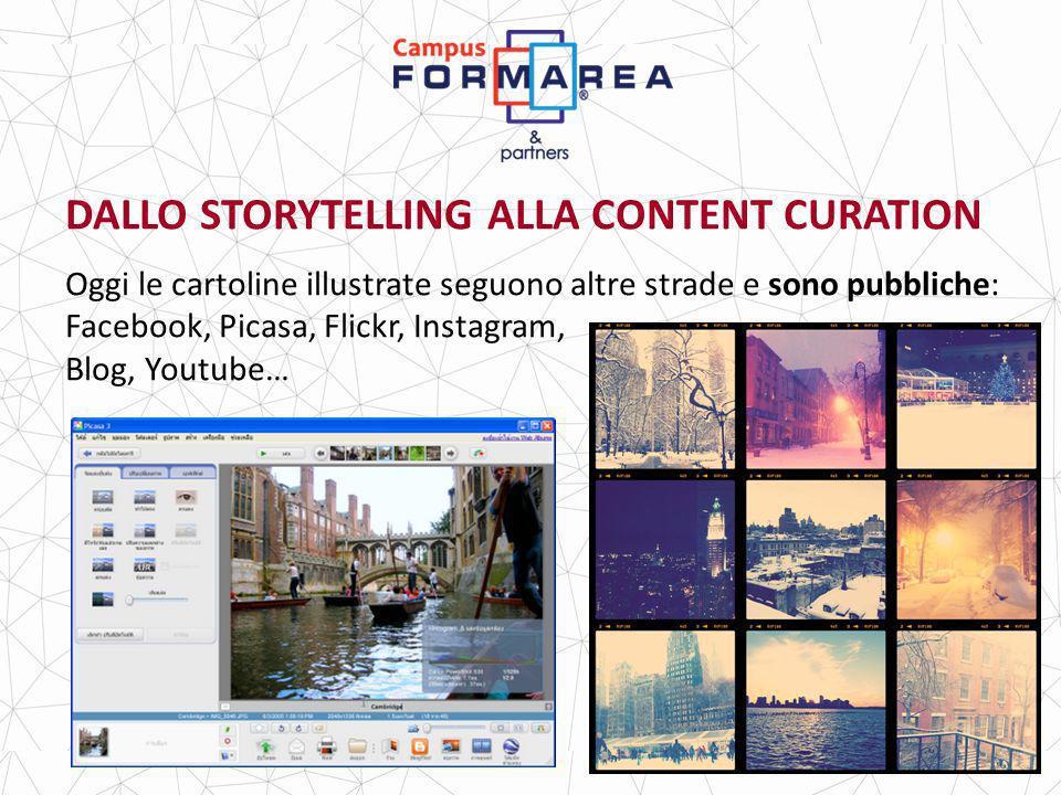 DALLO STORYTELLING ALLA CONTENT CURATION Oggi le cartoline illustrate seguono altre strade e sono pubbliche: Facebook, Picasa, Flickr, Instagram, Blog, Youtube…
