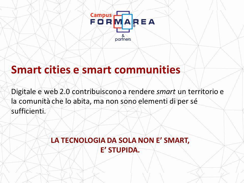 Smart cities e smart communities Digitale e web 2.0 contribuiscono a rendere smart un territorio e la comunità che lo abita, ma non sono elementi di per sé sufficienti.