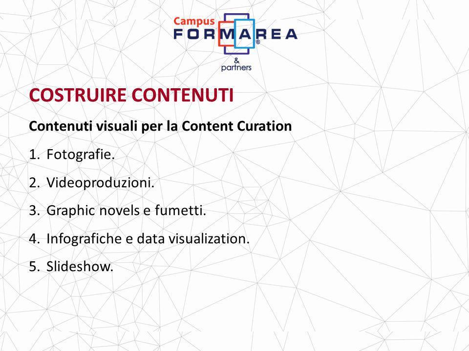 COSTRUIRE CONTENUTI Contenuti visuali per la Content Curation 1.Fotografie.