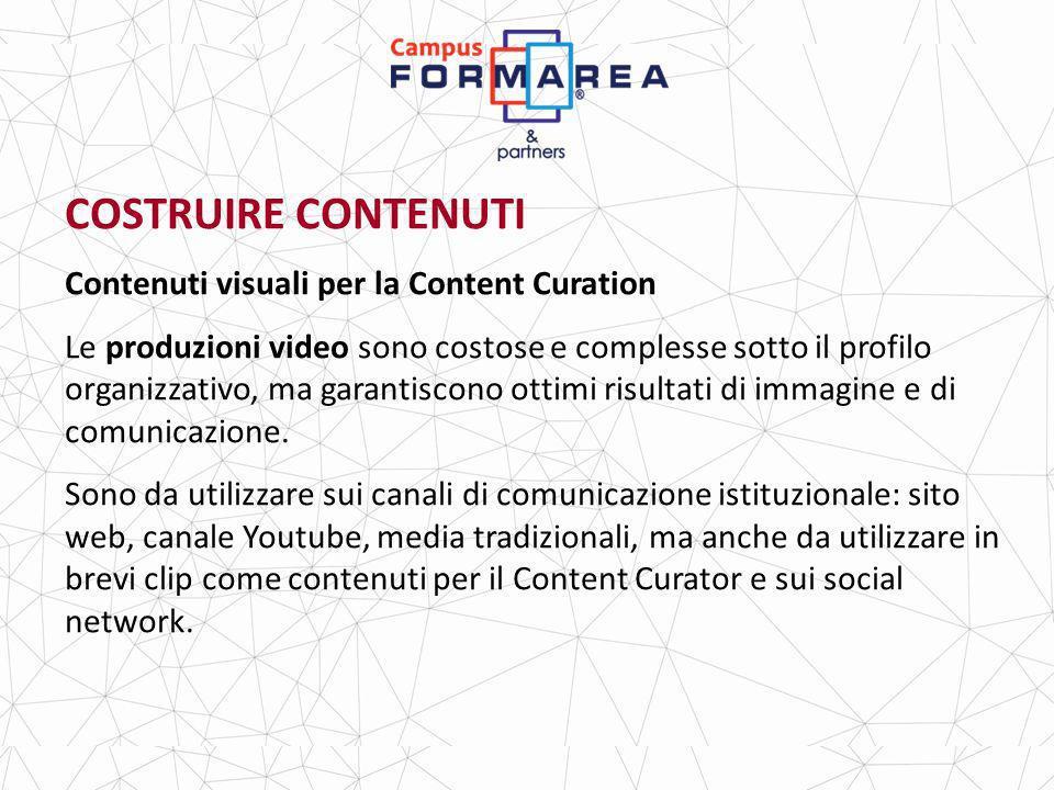 COSTRUIRE CONTENUTI Contenuti visuali per la Content Curation Le produzioni video sono costose e complesse sotto il profilo organizzativo, ma garantiscono ottimi risultati di immagine e di comunicazione.