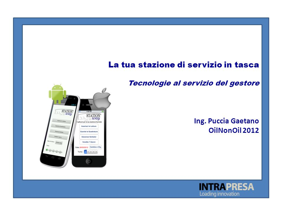 La tua stazione di servizio in tasca Tecnologie al servizio del gestore Ing. Puccia Gaetano OilNonOil 2012