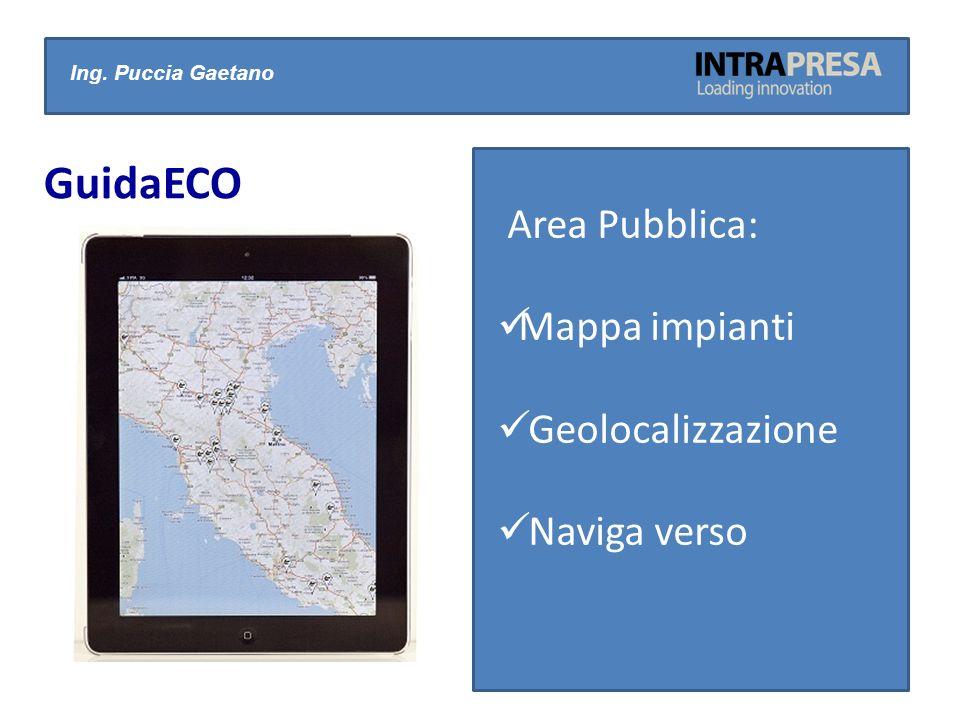 Ing. Puccia Gaetano GuidaECO Area Pubblica: Mappa impianti Geolocalizzazione Naviga verso