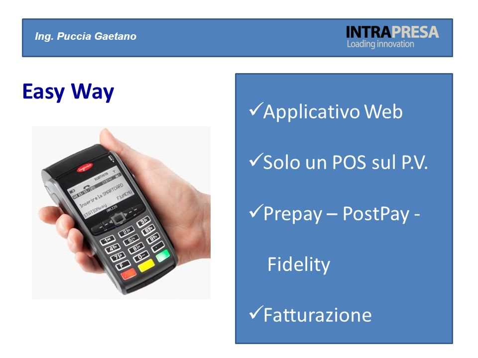 Ing. Puccia Gaetano Easy Way Applicativo Web Solo un POS sul P.V.