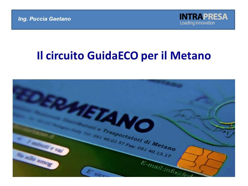 Ing. Puccia Gaetano Il circuito GuidaECO per il Metano