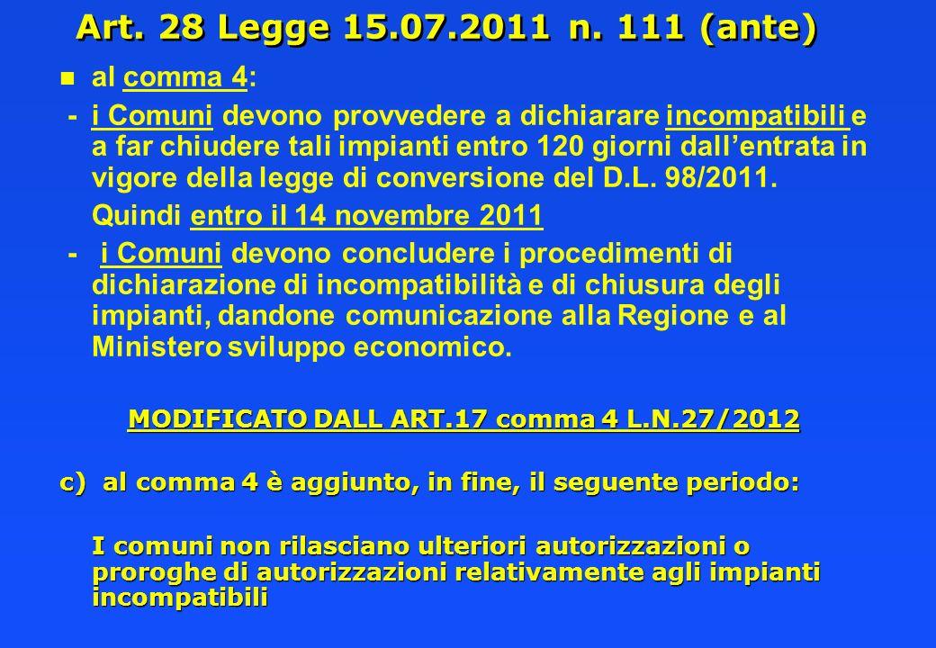 Art. 28 Legge 15.07.2011 n. 111 (ante) n n al comma 4: -i Comuni devono provvedere a dichiarare incompatibili e a far chiudere tali impianti entro 120