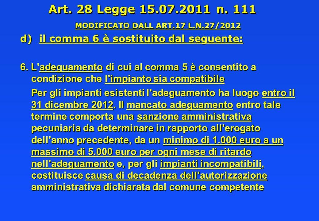 Art. 28 Legge 15.07.2011 n. 111 MODIFICATO DALL ART.17 L.N.27/2012 d) il comma 6 è sostituito dal seguente: 6. L'adeguamento di cui al comma 5 è conse